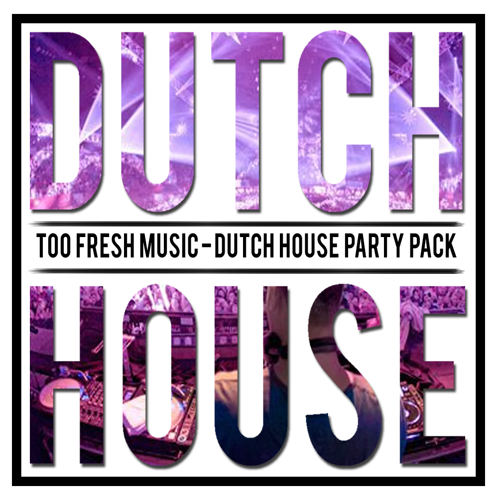 Too fresh music presents dutch house party pack part 1 for House music party